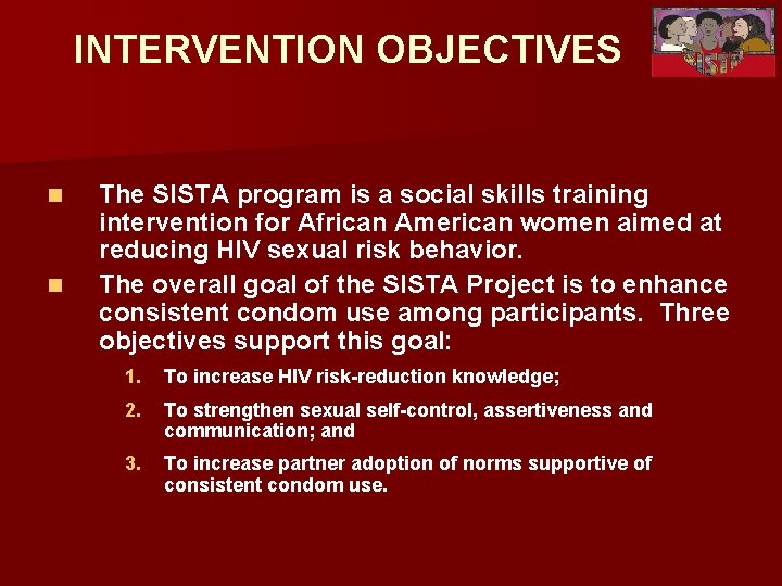 INTERVENTION OBJECTIVES n n The SISTA program is a social skills training intervention for