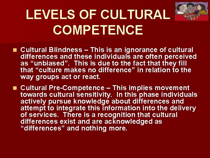 LEVELS OF CULTURAL COMPETENCE n Cultural Blindness – This is an ignorance of cultural