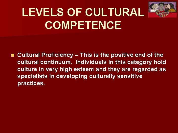 LEVELS OF CULTURAL COMPETENCE n Cultural Proficiency – This is the positive end of