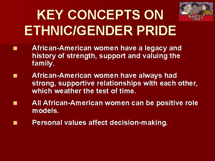 KEY CONCEPTS ON ETHNIC/GENDER PRIDE n African-American women have a legacy and history of
