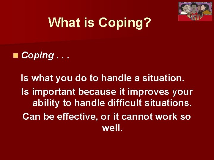 What is Coping? n Coping. . . Is what you do to handle a