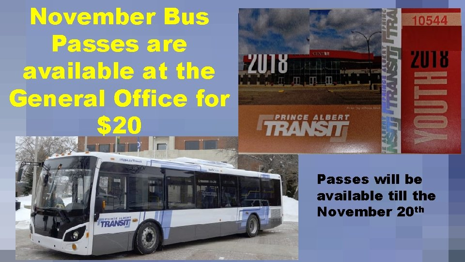 November Bus Passes are available at the General Office for $20 Passes will be