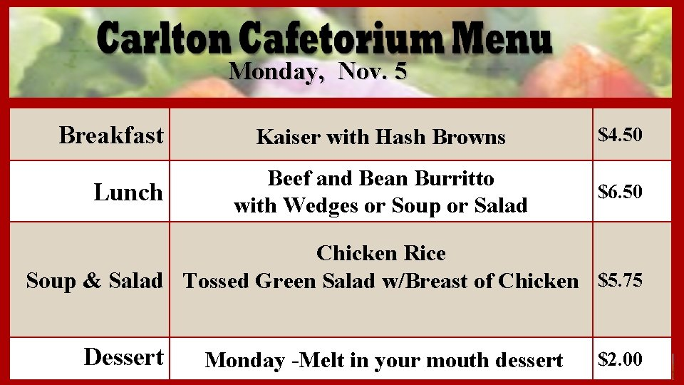 Monday, Nov. 5 Breakfast Lunch Kaiser with Hash Browns $4. 50 Beef and Bean