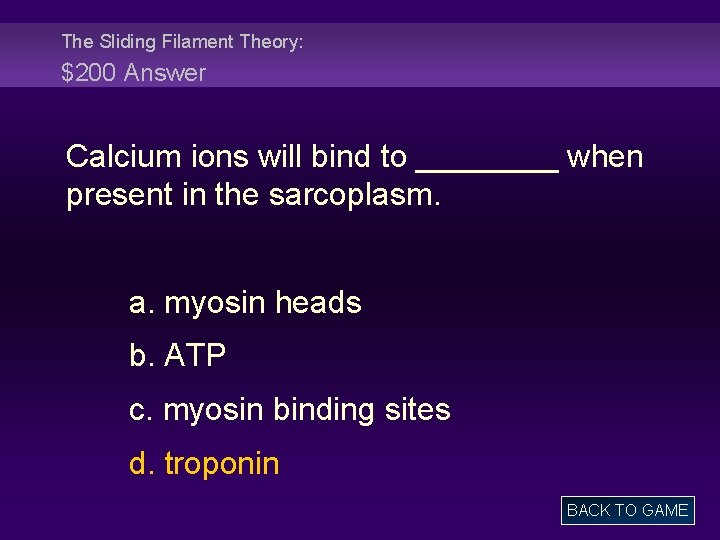 The Sliding Filament Theory: $200 Answer Calcium ions will bind to ____ when present