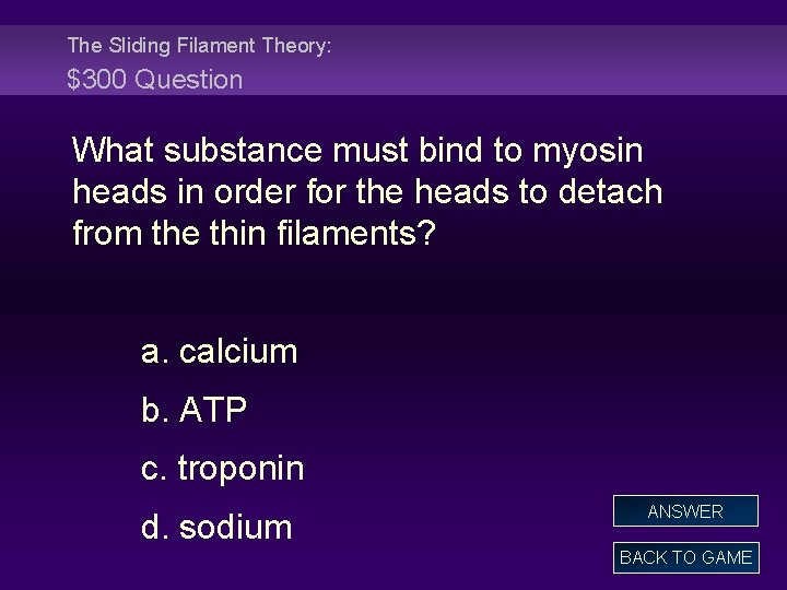 The Sliding Filament Theory: $300 Question What substance must bind to myosin heads in