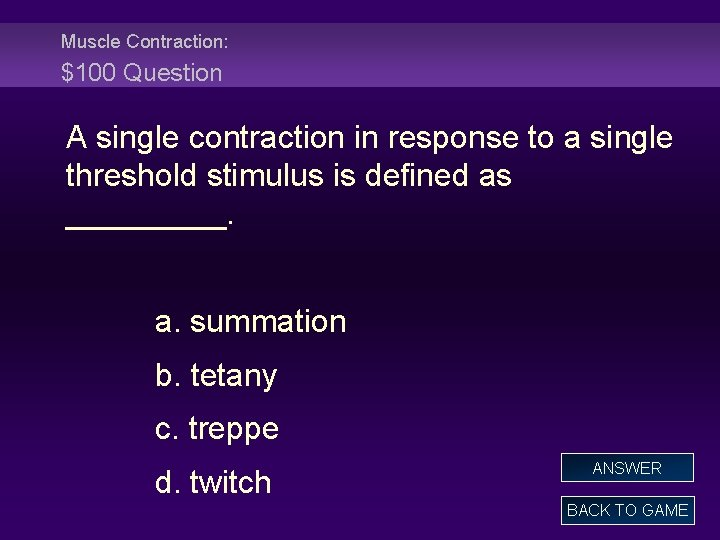 Muscle Contraction: $100 Question A single contraction in response to a single threshold stimulus