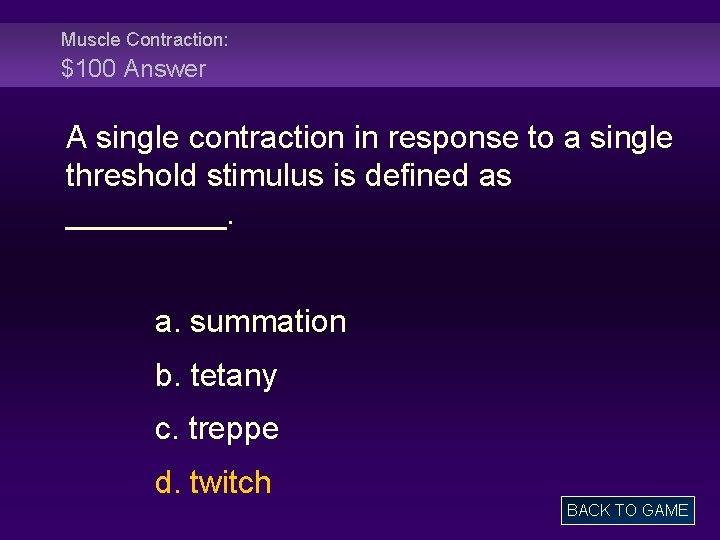 Muscle Contraction: $100 Answer A single contraction in response to a single threshold stimulus