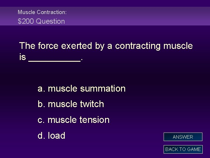 Muscle Contraction: $200 Question The force exerted by a contracting muscle is _____. a.
