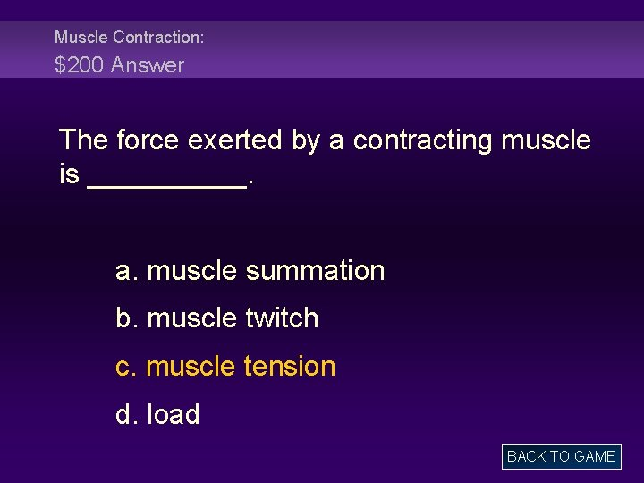 Muscle Contraction: $200 Answer The force exerted by a contracting muscle is _____. a.