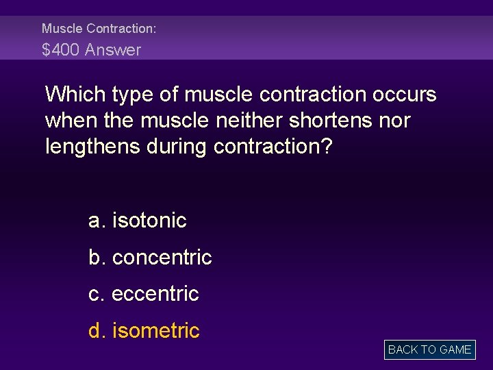 Muscle Contraction: $400 Answer Which type of muscle contraction occurs when the muscle neither