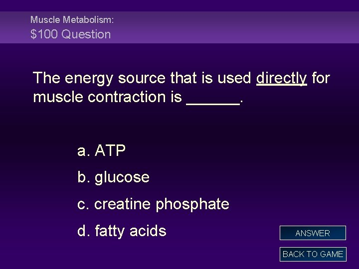 Muscle Metabolism: $100 Question The energy source that is used directly for muscle contraction