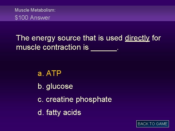 Muscle Metabolism: $100 Answer The energy source that is used directly for muscle contraction