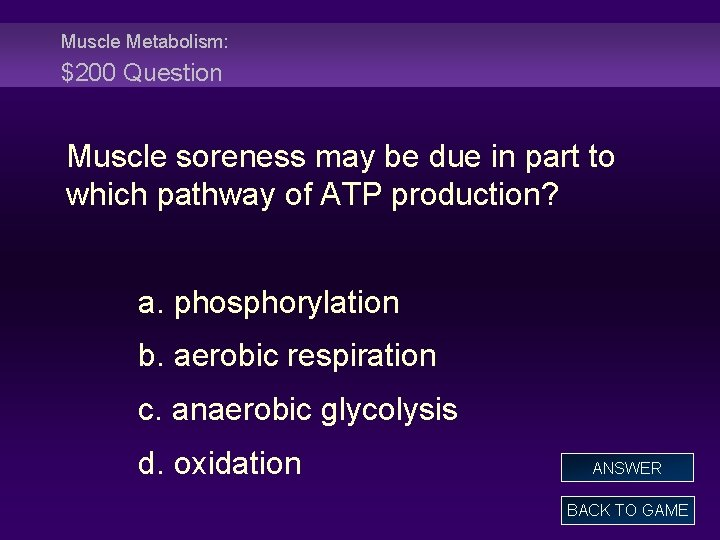 Muscle Metabolism: $200 Question Muscle soreness may be due in part to which pathway