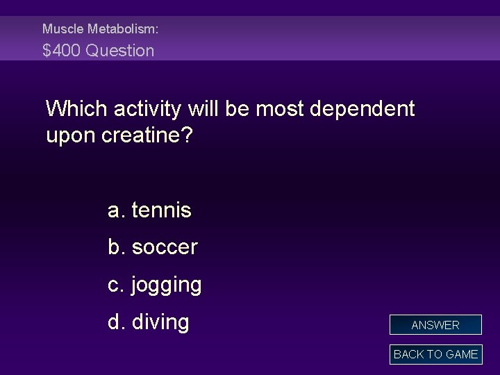 Muscle Metabolism: $400 Question Which activity will be most dependent upon creatine? a. tennis