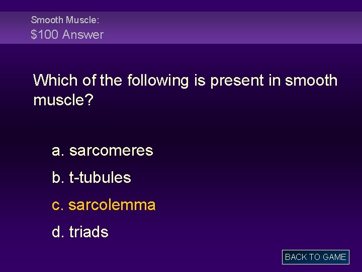 Smooth Muscle: $100 Answer Which of the following is present in smooth muscle? a.