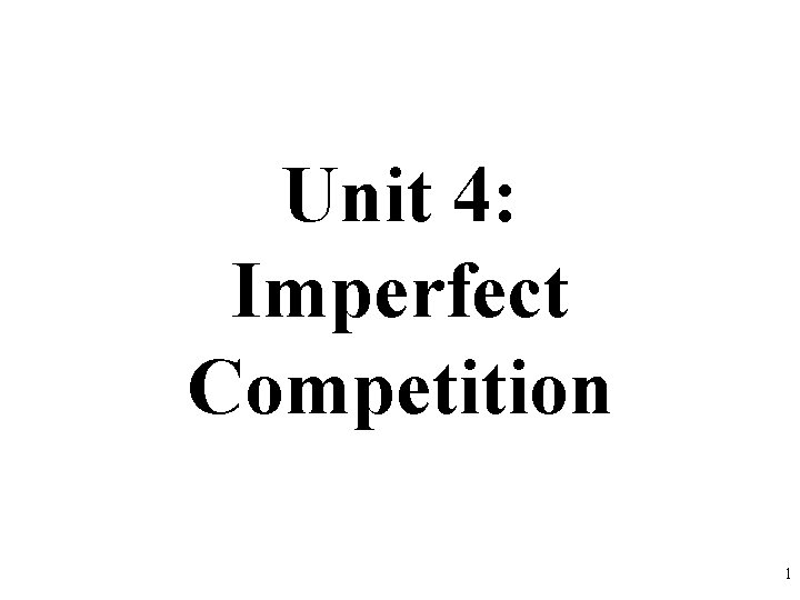 Unit 4: Imperfect Competition 1