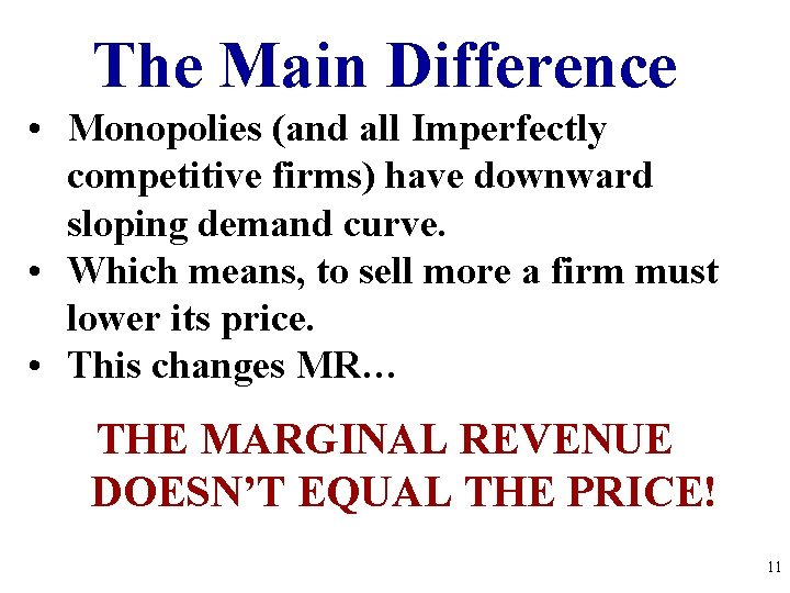 The Main Difference • Monopolies (and all Imperfectly competitive firms) have downward sloping demand