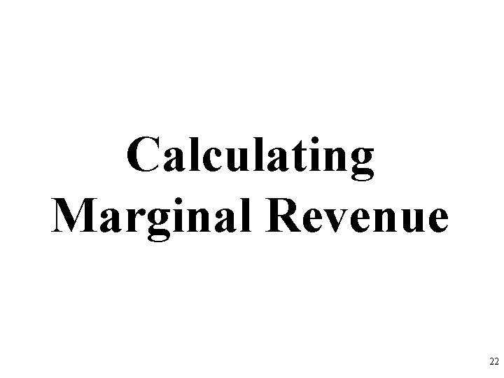 Calculating Marginal Revenue 22