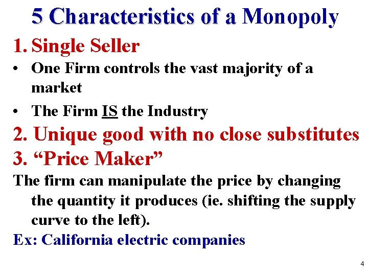 5 Characteristics of a Monopoly 1. Single Seller • One Firm controls the vast