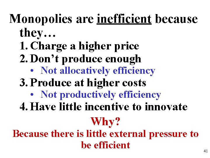Monopolies are inefficient because they… 1. Charge a higher price 2. Don't produce enough