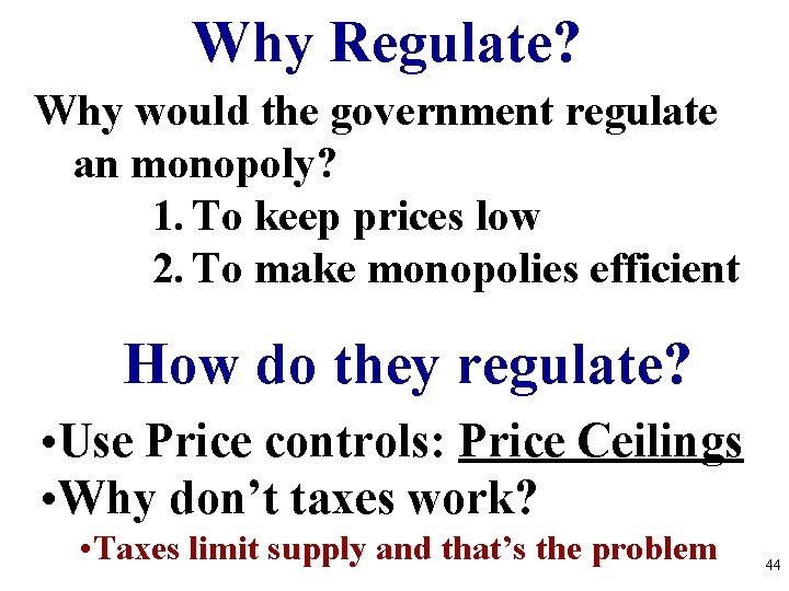 Why Regulate? Why would the government regulate an monopoly? 1. To keep prices low