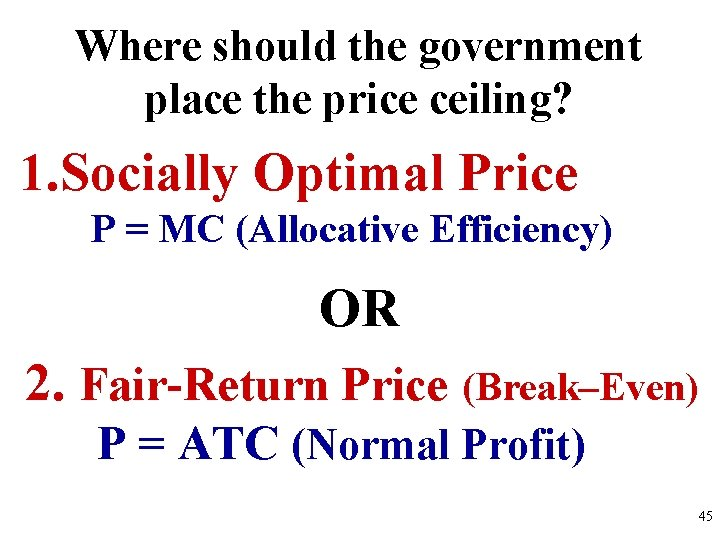 Where should the government place the price ceiling? 1. Socially Optimal Price P =