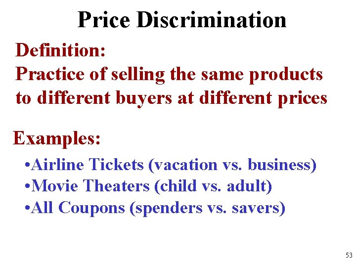 Price Discrimination Definition: Practice of selling the same products to different buyers at different