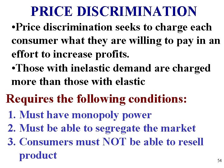PRICE DISCRIMINATION • Price discrimination seeks to charge each consumer what they are willing