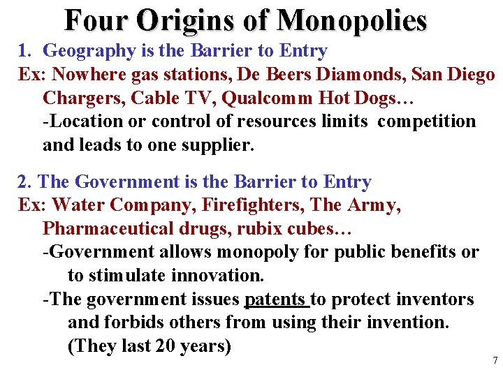 Four Origins of Monopolies 1. Geography is the Barrier to Entry Ex: Nowhere gas