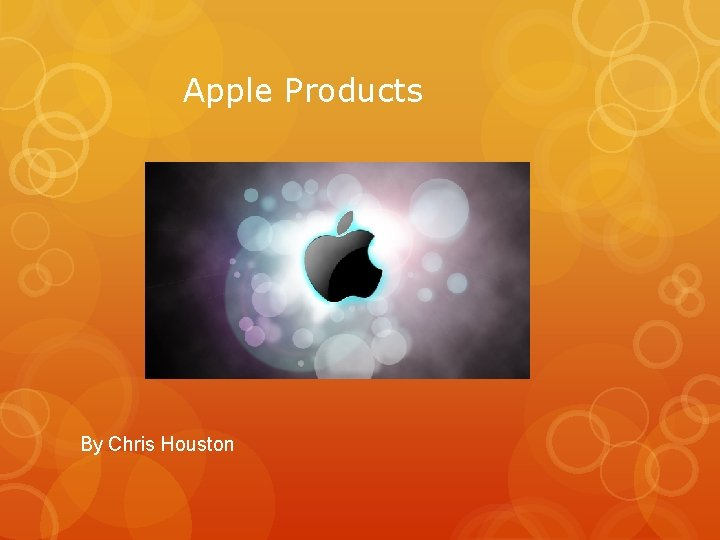 Apple Products By Chris Houston