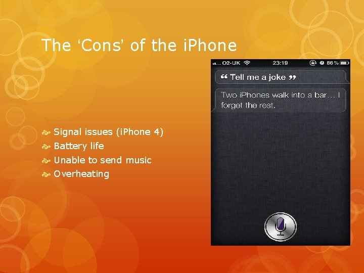 The 'Cons' of the i. Phone Signal issues (i. Phone 4) Battery life Unable