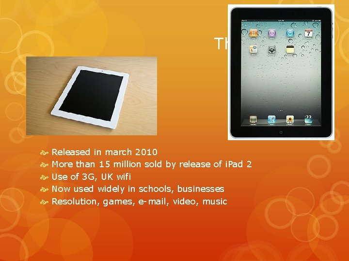 The i. Pad Released in march 2010 More than 15 million sold by release