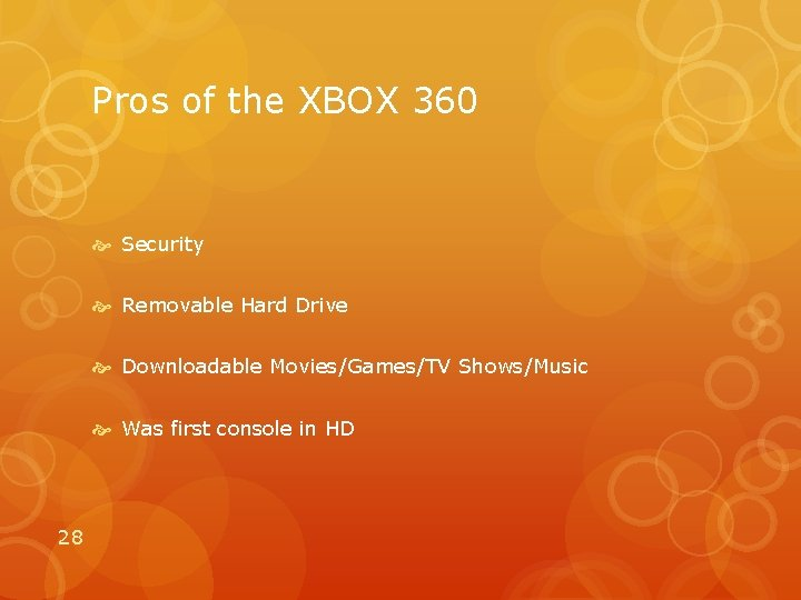 Pros of the XBOX 360 Security Removable Hard Drive Downloadable Movies/Games/TV Shows/Music Was first