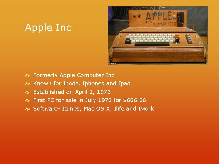 Apple Inc Formerly Apple Computer Inc Known for Ipods, Iphones and Ipad Established on