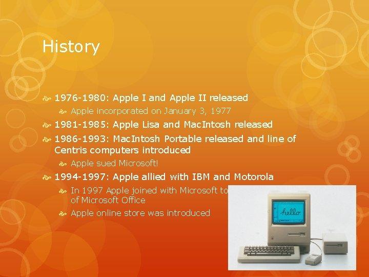 History 1976 -1980: Apple I and Apple II released Apple incorporated on January 3,