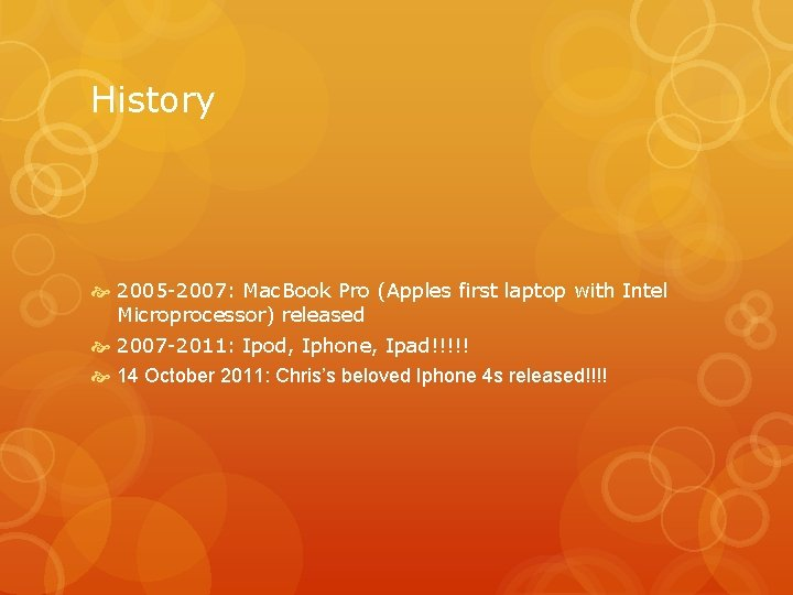 History 2005 -2007: Mac. Book Pro (Apples first laptop with Intel Microprocessor) released 2007