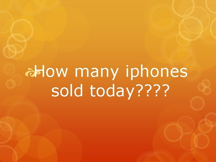 How many iphones sold today? ?