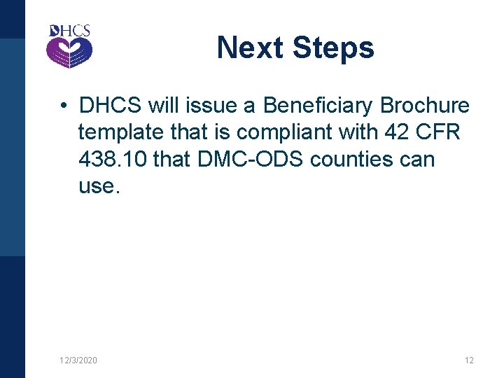 Next Steps • DHCS will issue a Beneficiary Brochure template that is compliant with