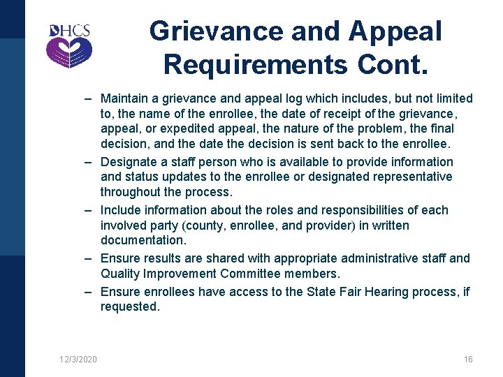 Grievance and Appeal Requirements Cont. – Maintain a grievance and appeal log which includes,