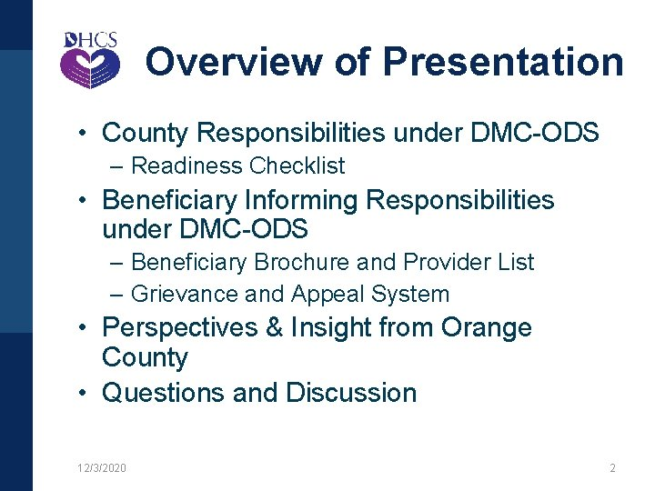 Overview of Presentation • County Responsibilities under DMC-ODS – Readiness Checklist • Beneficiary Informing