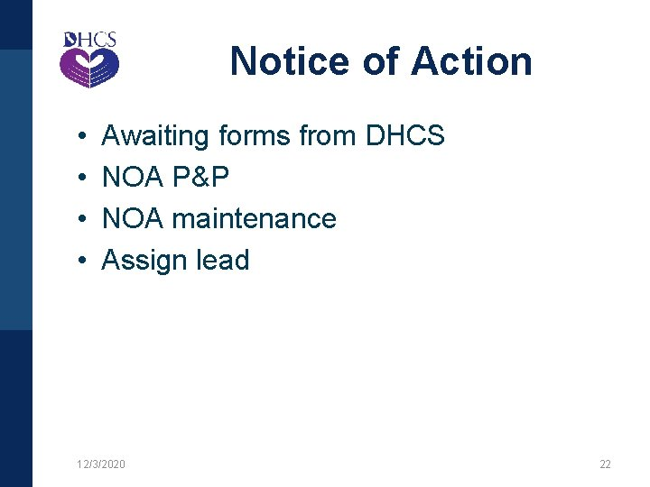 Notice of Action • • Awaiting forms from DHCS NOA P&P NOA maintenance Assign