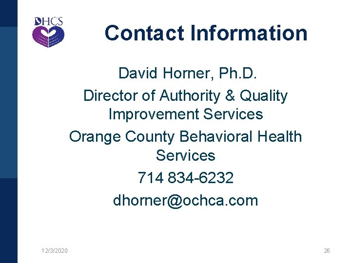 Contact Information David Horner, Ph. D. Director of Authority & Quality Improvement Services Orange