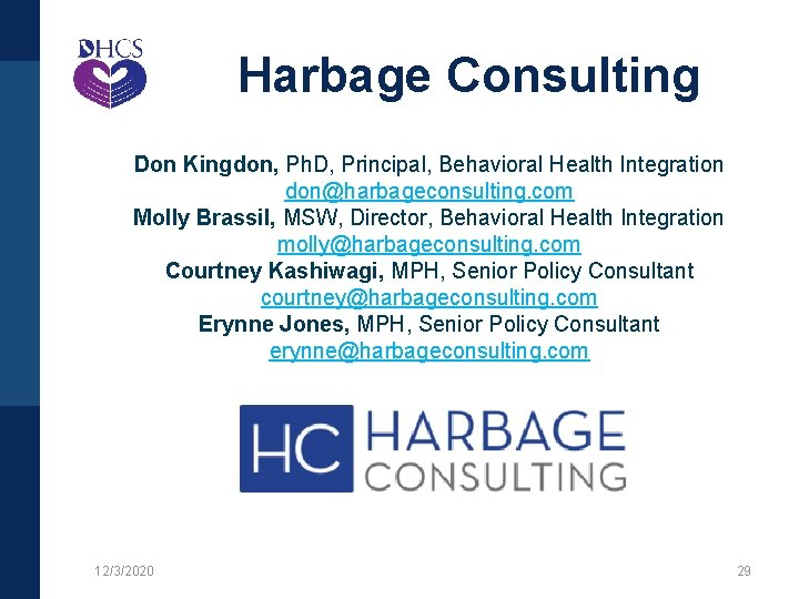 Harbage Consulting Don Kingdon, Ph. D, Principal, Behavioral Health Integration don@harbageconsulting. com Molly Brassil,