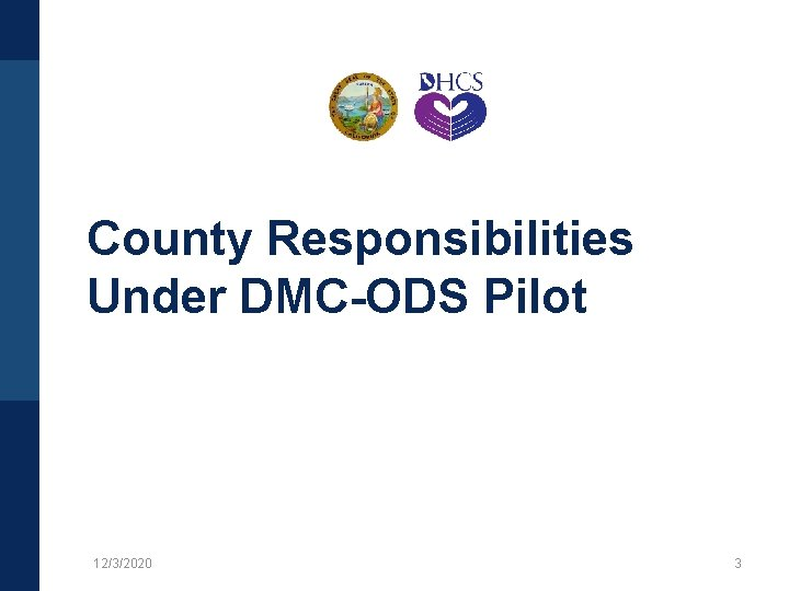 County Responsibilities Under DMC-ODS Pilot 12/3/2020 3
