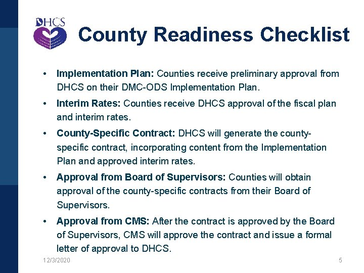 County Readiness Checklist • Implementation Plan: Counties receive preliminary approval from DHCS on their