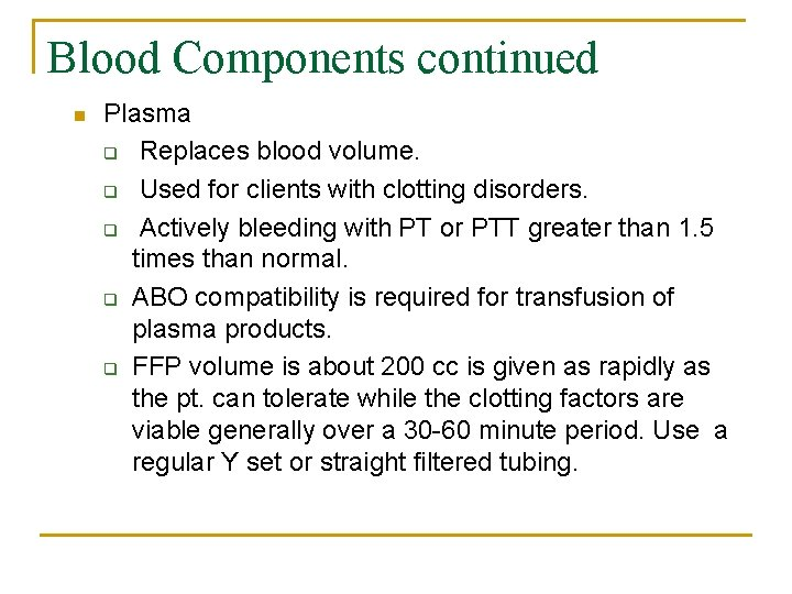 Blood Components continued n Plasma q Replaces blood volume. q Used for clients with
