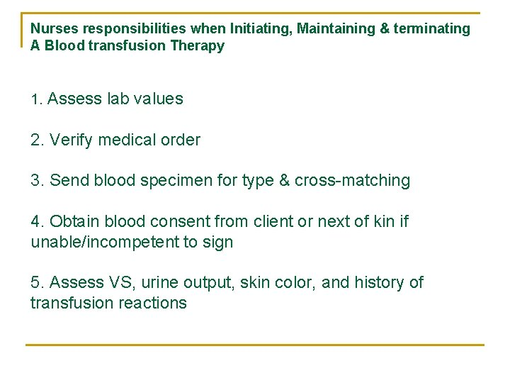 Nurses responsibilities when Initiating, Maintaining & terminating A Blood transfusion Therapy 1. Assess lab