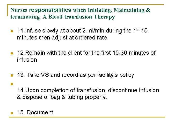 Nurses responsibilities when Initiating, Maintaining & terminating A Blood transfusion Therapy n 11. Infuse
