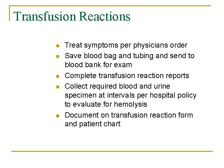 Transfusion Reactions n n n Treat symptoms per physicians order Save blood bag and