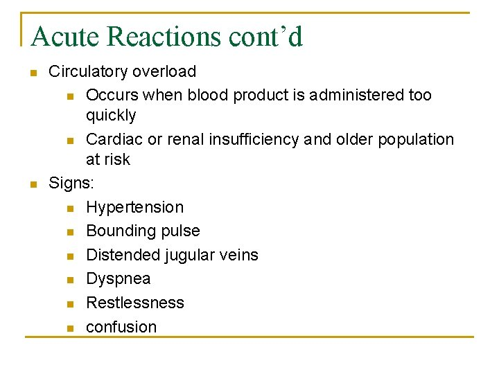 Acute Reactions cont'd n n Circulatory overload n Occurs when blood product is administered